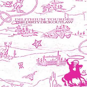 Dilithium Tourdes - The Dirty Dick Outlaw (2007)