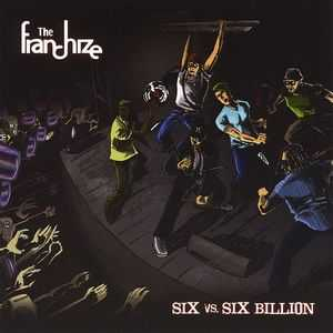 The Franchize - Six vs. Six Billion (2008)