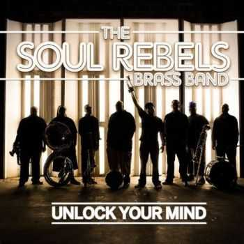 The Soul Rebels Brass Band - Unlock Your Mind (2012)