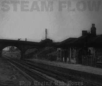 Steam Flow - With Trains And Bones (2012)