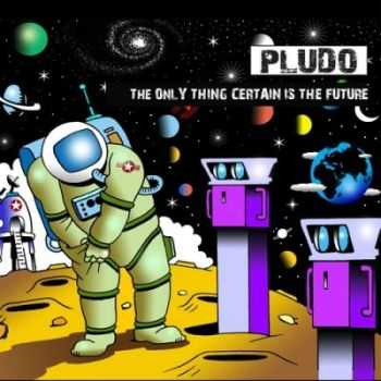 Pludo - The Only Thing Certain Is The Future (2012)