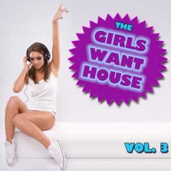 VA - The Girls Want House Vol.3 (2012)