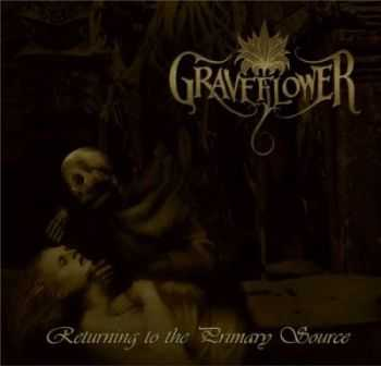 Graveflower - Returning To The Primary Source (2012)