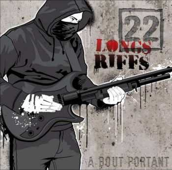 22 Longs Riffs - A Bout Portant (2012)