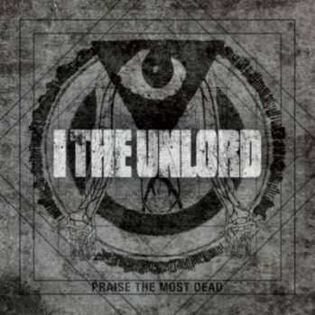 I The Unlord - Praise The Most Dead (2012)