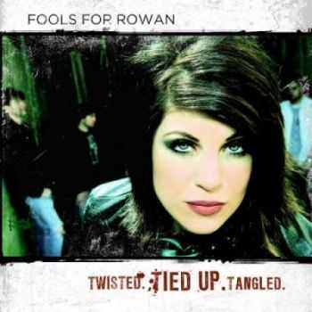 Fools For Rowan - Twisted. Tied Up. Tangled. (2010)