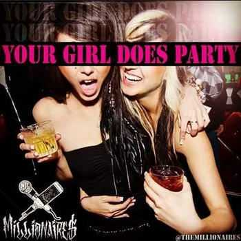 Millionaires - Your Girl Does Party (2012)