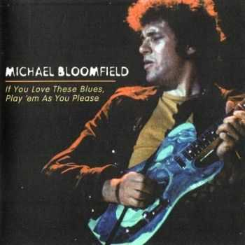 Michael Bloomfield - If You Love Those Blues, Play 'Em As You Please (1976)