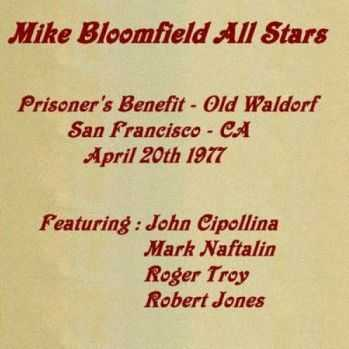 Mike Bloomfield All Stars (San Francisco,California, April 20th 1977) (1977)