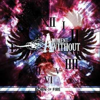 A Moment Without - Born Of Fire (2011)