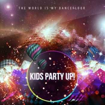 Kids Party Up! - The World Is My Dancefloor (2012)