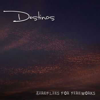 Destinos - Fireflies For Fireworks (2012)