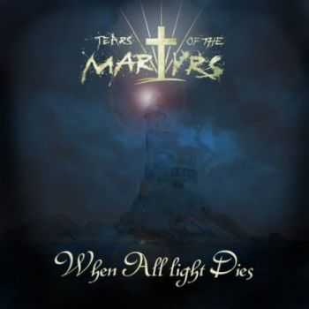 Tears Of The Martyrs - When All light Dies (2012)