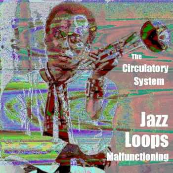 The Circulatory System - Jazz Loops Malfunctioning [EP] (2012)