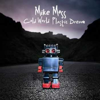 Mike Moss - Cold World Plastic Dream (2012)
