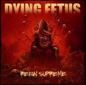 Dying Fetus - Reign Supreme (2 New Tracks) (2012)