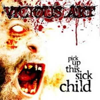 Vicious Art  - Pick Up This Sick Child (2007)