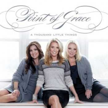 Point of Grace - A Thousand Little Things (2012)