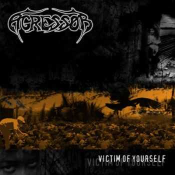 Agressor  - Victim of Yourself (2006)