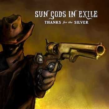 Sun Gods In Exile - Thanks for the Silver (2012)