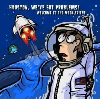 HOUSTON, WE'VE GOT PROBLEMS! - Welcome To The Moon, Friend (2012)