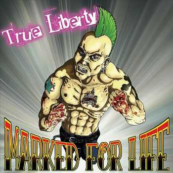 True Liberty – Marked For Life (2012)