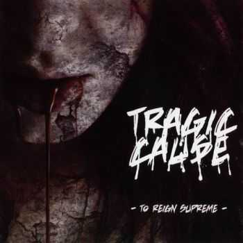 Tragic Cause - To Reign Supreme (2011)