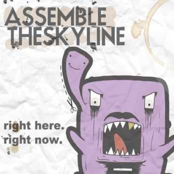 Assemble The Skyline - Right Here. Right Now.  (2011)