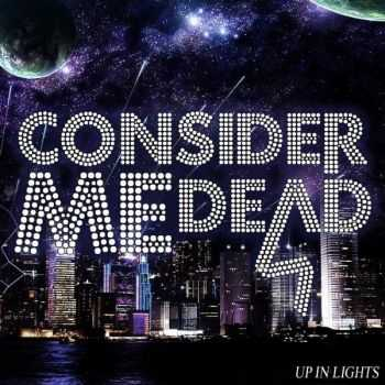 Consider Me Dead  - Up In Lights (EP) (2012)