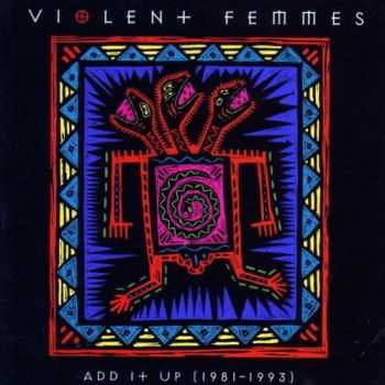 Violent Femmes - Add It Up (1981-1993) (1993)