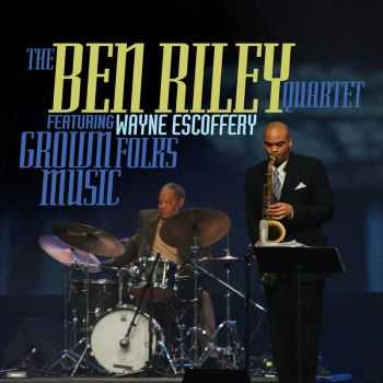 The Ben Riley Quartet & Wayne Escoferry - Grown Folks Music (2012)