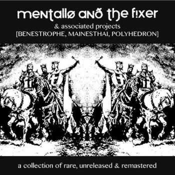 Mentallo And The Fixer & Associated Projects [Benestrophe, Mainesthai, Polyhedron] - A Collection Of Rare, Unreleased & Remastered (4CD) (2012)