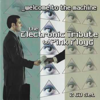 VA - Welcome to the Machine: The Electronic Tribute to Pink Floyd (2002)