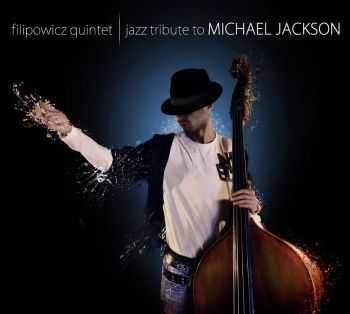 Filipowicz Quintet - Jazz Tribute To Michael Jackson (2012)