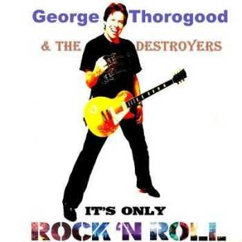 George Thorogood And The Destroyers - It's Only Rock 'N Roll (2012)