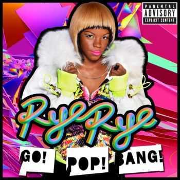 Rye Rye - Go! Pop! Bang! (iTunes Deluxe Version) (2012)