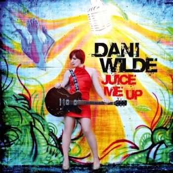 Dani Wilde - Juice Me Up (2012)
