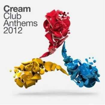 VA - Cream Club Anthems 2012 (2012)