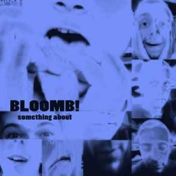 Bloomb - Something About (2012)
