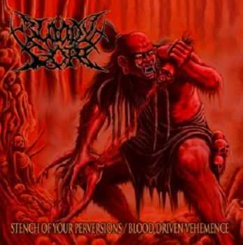 Bloody Gore - Stench Of Your Perversions / Blood Driven Vehemence (2012)