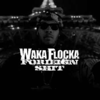 Waka Flocka - Foreign Shit (2012)