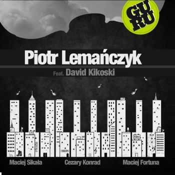 Piotr Lemanczyk Feat. David Kikoski - Guru (2012)