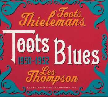 Toots Thielemans, Les Thompson - Toots Blues 1950-1952 (2004)