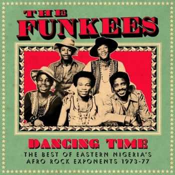 The Funkees - Dancing Time The Best of Eastern Nigeria�s Afro Rock Exponents 1973-77 (2012)