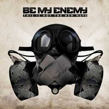 Be My Enemy - This Is (Not) The New Wave (2CD) (2012)