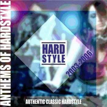 VA - Anthems of Hardstyle (Authentic Classic Hardstyle 2003-2006) (2012)