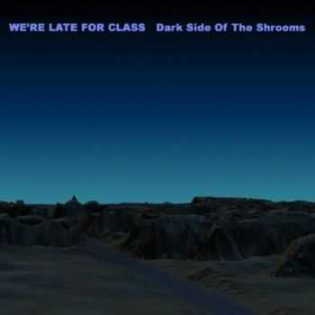 We'Re Late For Class - Dark Side Of The Shrooms (2010) (SP)
