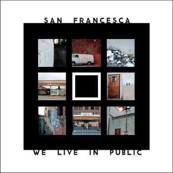 San Francesca - We Live In Public (2012)