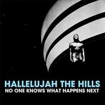 Hallelujah The Hills - No One Knows What Happens Next (2012)