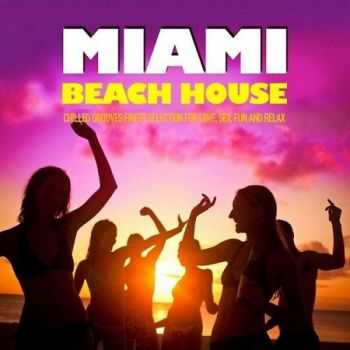 VA - Miami Beach House: Chilled Grooves Finest Selection For Love Sex Fun & Relax (2012)